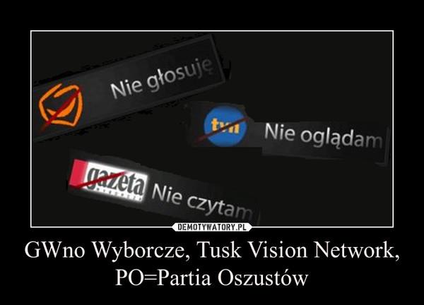 GWno Wyborcze, Tusk Vision Network, PO=Partia Oszustów –