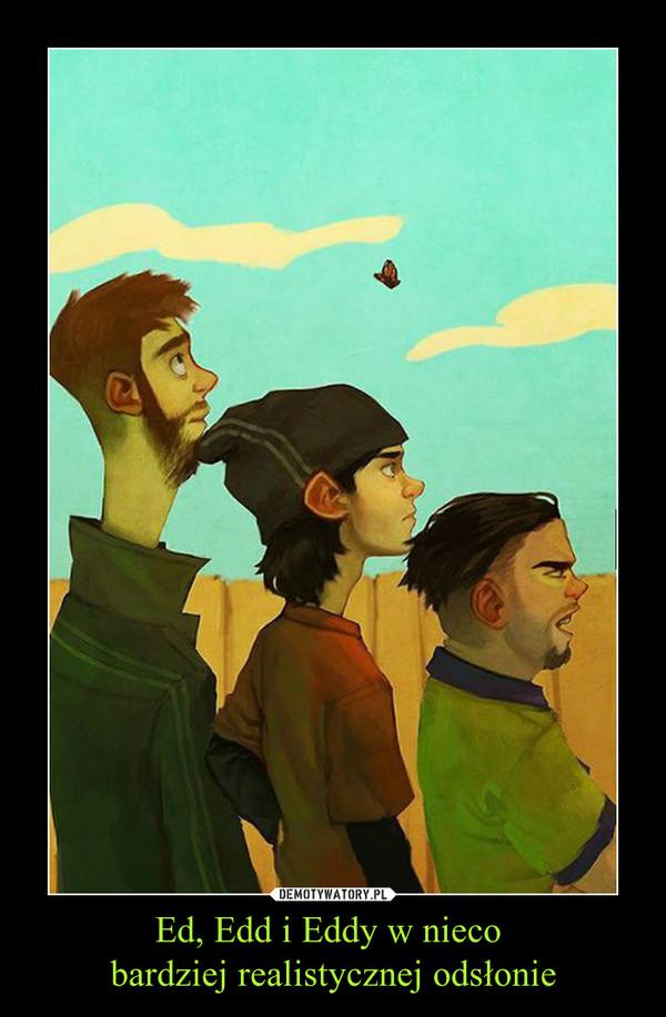 Ed, Edd i Eddy w nieco bardziej realistycznej odsłonie –