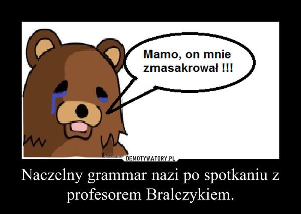 Naczelny grammar nazi po spotkaniu z profesorem Bralczykiem. –
