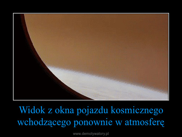Widok z okna pojazdu kosmicznego wchodzącego ponownie w atmosferę –