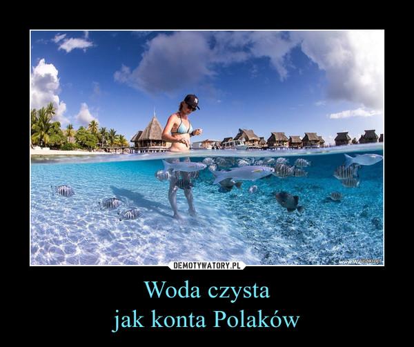Woda czystajak konta Polaków –