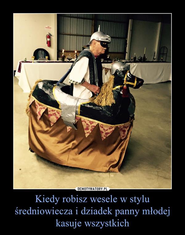 Kiedy robisz wesele w stylu średniowiecza i dziadek panny młodej kasuje wszystkich –