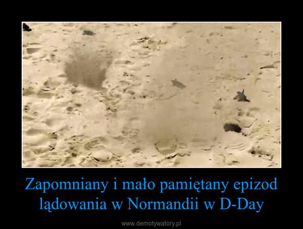 Zapomniany i mało pamiętany epizod lądowania w Normandii w D-Day –