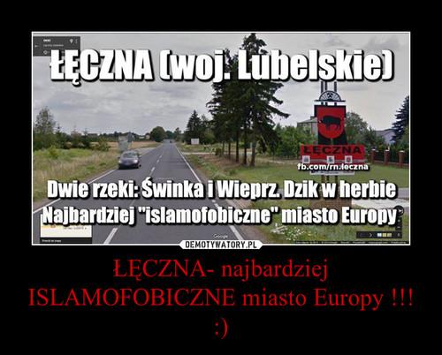 ŁĘCZNA- najbardziej ISLAMOFOBICZNE miasto Europy !!! :)