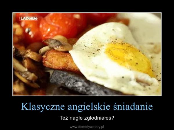 Klasyczne angielskie śniadanie – Też nagle zgłodniałeś?