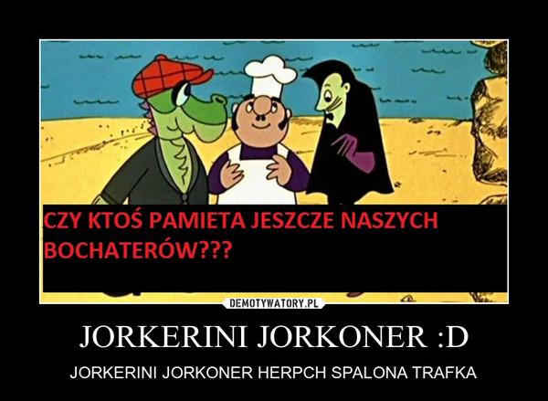 JORKERINI JORKONER :D – JORKERINI JORKONER HERPCH SPALONA TRAFKA
