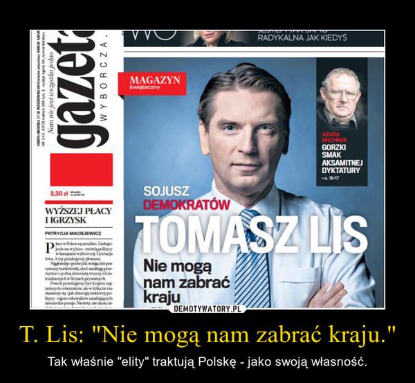 """T. Lis: """"Nie mogą nam zabrać kraju."""" – Tak właśnie """"elity"""" traktują Polskę - jako swoją własność."""