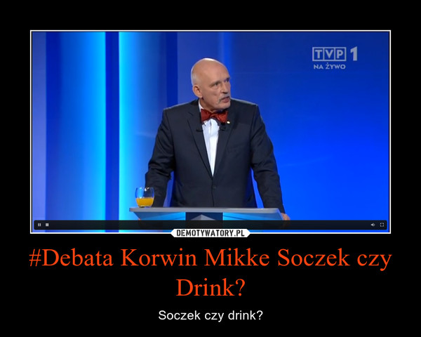 #Debata Korwin Mikke Soczek czy Drink? – Soczek czy drink?