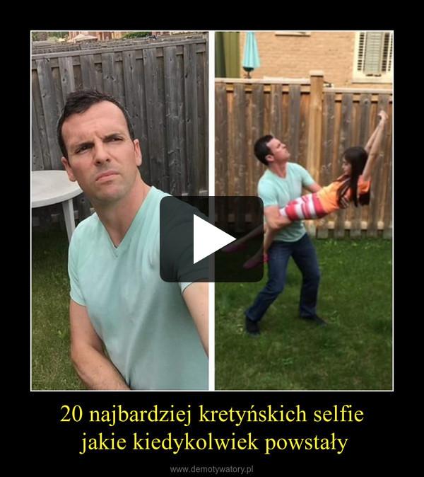 20 najbardziej kretyńskich selfie jakie kiedykolwiek powstały –