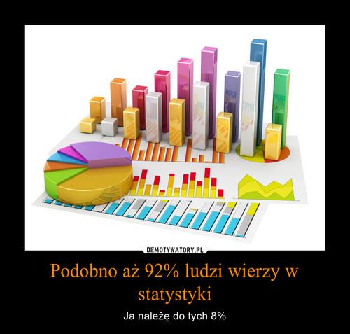 Podobno aż 92% ludzi wierzy w statystyki