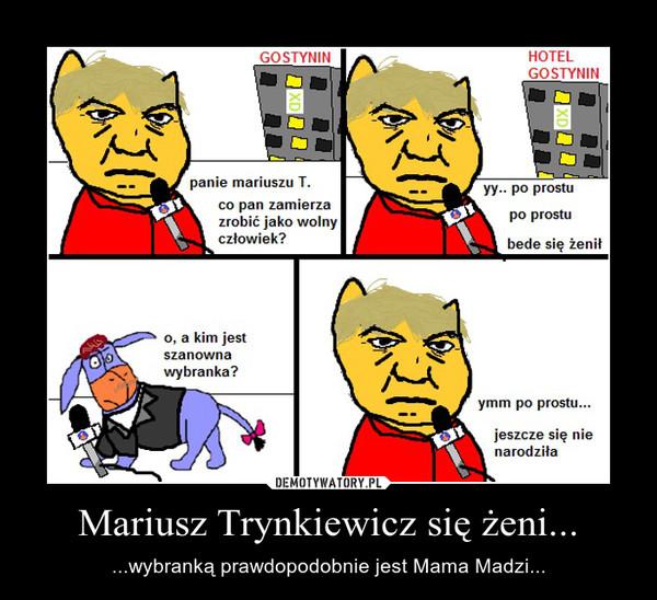Mariusz Trynkiewicz się żeni... – ...wybranką prawdopodobnie jest Mama Madzi...