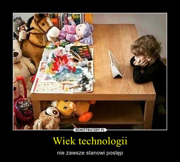 Wiek technologii – nie zawsze stanowi postęp