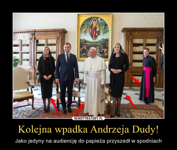 Kolejna wpadka Andrzeja Dudy! – Jako jedyny na audiencję do papieża przyszedł w spodniach