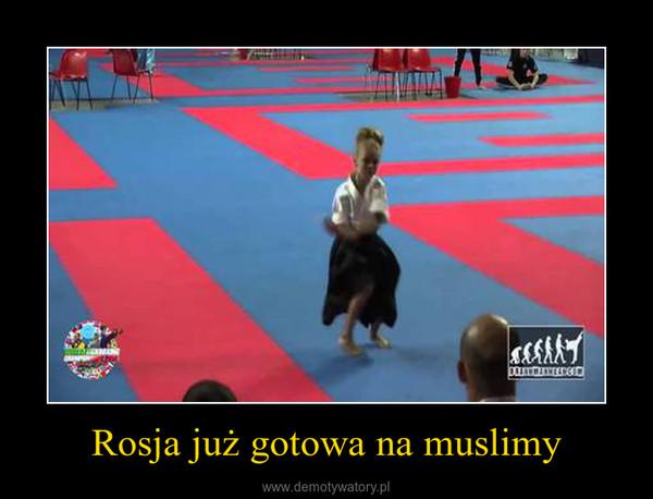 Rosja już gotowa na muslimy –