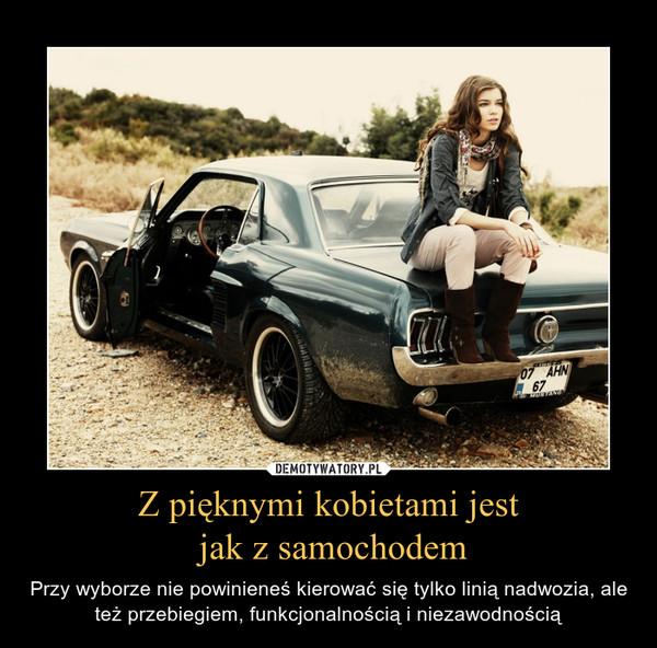 Z pięknymi kobietami jest jak z samochodem – Przy wyborze nie powinieneś kierować się tylko linią nadwozia, ale też przebiegiem, funkcjonalnością i niezawodnością