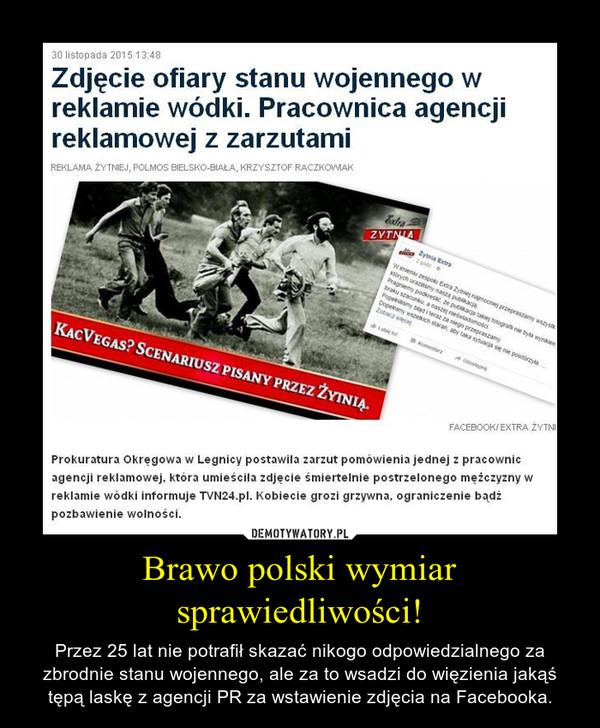 Brawo polski wymiar sprawiedliwości! – Przez 25 lat nie potrafił skazać nikogo odpowiedzialnego za zbrodnie stanu wojennego, ale za to wsadzi do więzienia jakąś tępą laskę z agencji PR za wstawienie zdjęcia na Facebooka.