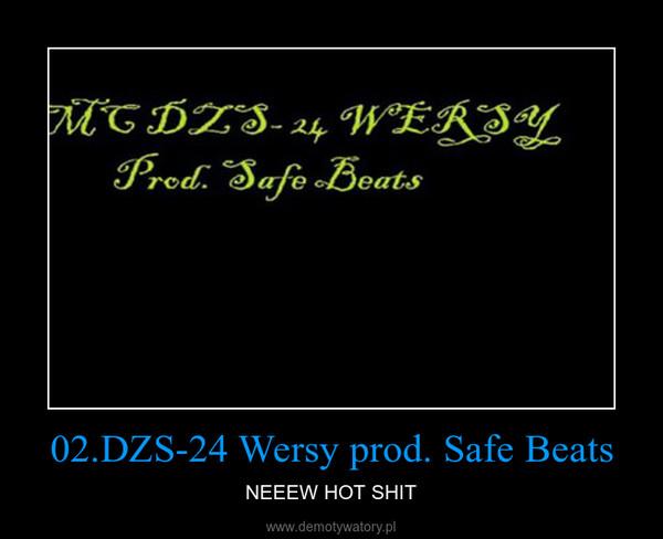 02.DZS-24 Wersy prod. Safe Beats – NEEEW HOT SHIT