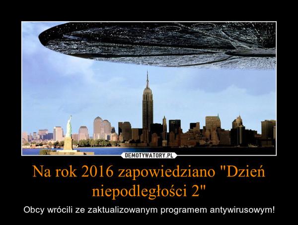 """Na rok 2016 zapowiedziano """"Dzień niepodległości 2"""" – Obcy wrócili ze zaktualizowanym programem antywirusowym!"""