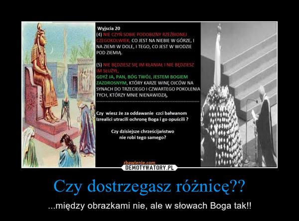 Czy dostrzegasz różnicę?? – ...między obrazkami nie, ale w słowach Boga tak!!