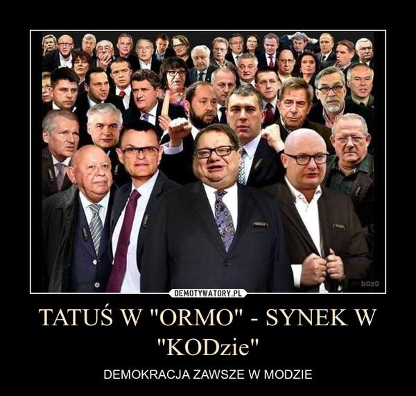 """TATUŚ W """"ORMO"""" - SYNEK W """"KODzie"""" – DEMOKRACJA ZAWSZE W MODZIE"""