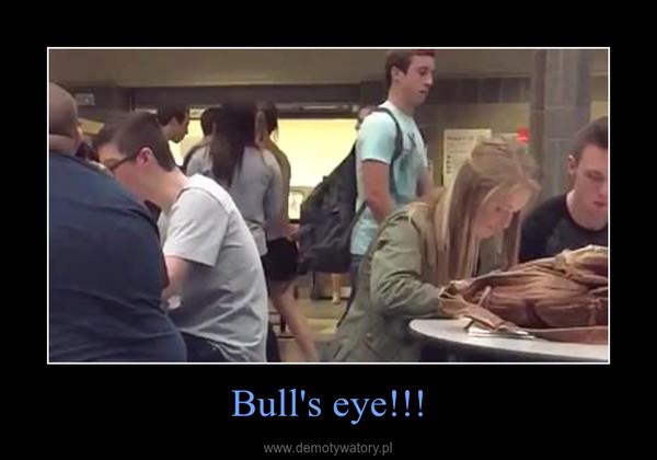 Bull's eye!!! –