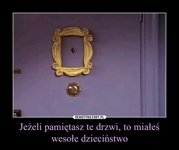 Jeżeli pamiętasz te drzwi, to miałeś wesołe dzieciństwo –