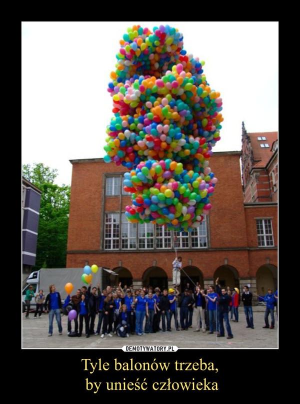 Tyle balonów trzeba, by unieść człowieka –