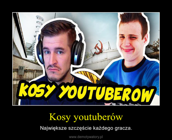 Kosy youtuberów – Największe szczęście każdego gracza.