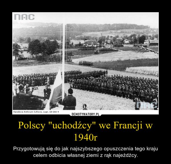 """Polscy """"uchodźcy"""" we Francji w 1940r – Przygotowują się do jak najszybszego opuszczenia tego kraju celem odbicia własnej ziemi z rąk najeźdźcy."""