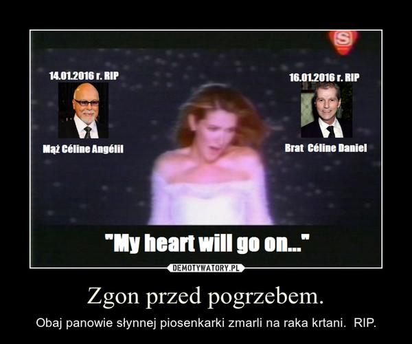Zgon przed pogrzebem. – Obaj panowie słynnej piosenkarki zmarli na raka krtani.  RIP.