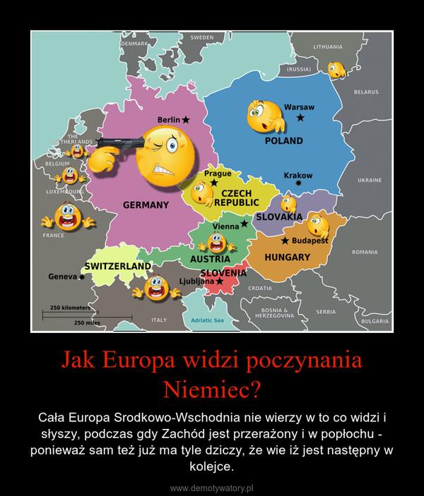Jak Europa widzi poczynania Niemiec? – Cała Europa Srodkowo-Wschodnia nie wierzy w to co widzi i słyszy, podczas gdy Zachód jest przerażony i w popłochu - ponieważ sam też już ma tyle dziczy, że wie iż jest następny w kolejce.