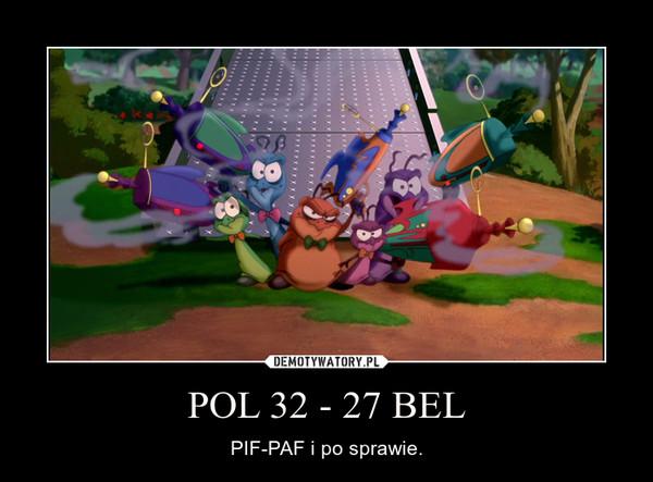 POL 32 - 27 BEL – PIF-PAF i po sprawie.
