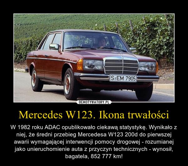 Mercedes W123. Ikona trwałości – W 1982 roku ADAC opublikowało ciekawą statystykę. Wynikało z niej, że średni przebieg Mercedesa W123 200d do pierwszej awarii wymagającej interwencji pomocy drogowej - rozumianej jako unieruchomienie auta z przyczyn technicznych - wynosił, bagatela, 852 777 km!