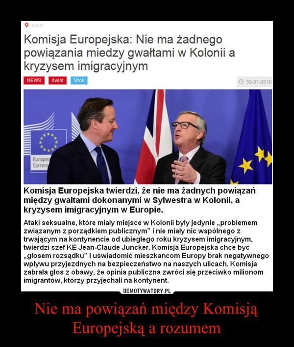 Nie ma powiązań między Komisją Europejską a rozumem –