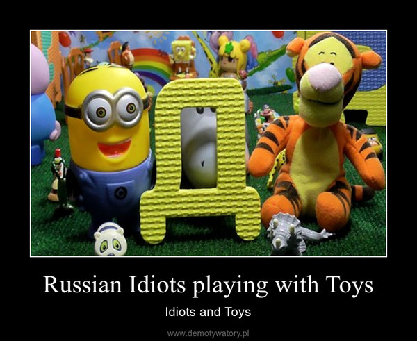 Russian Idiots playing with Toys – Idiots and Toys