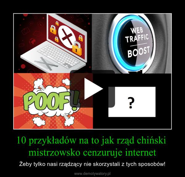 10 przykładów na to jak rząd chiński mistrzowsko cenzuruje internet – Żeby tylko nasi rządzący nie skorzystali z tych sposobów!