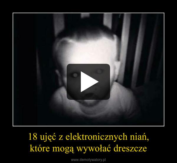 18 ujęć z elektronicznych niań,które mogą wywołać dreszcze –