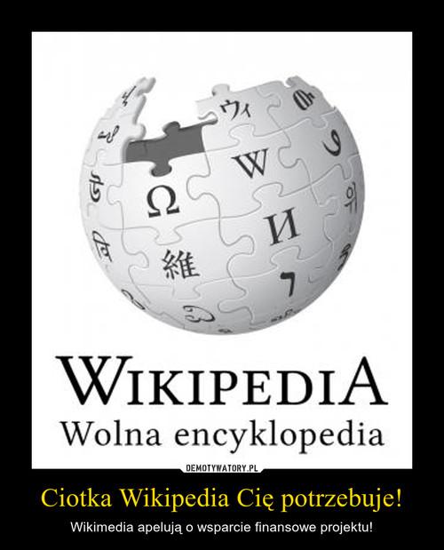 Ciotka Wikipedia Cię potrzebuje!