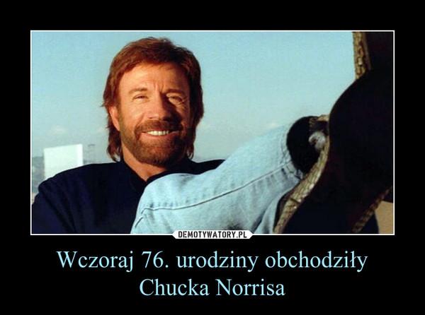 Wczoraj 76. urodziny obchodziły Chucka Norrisa –