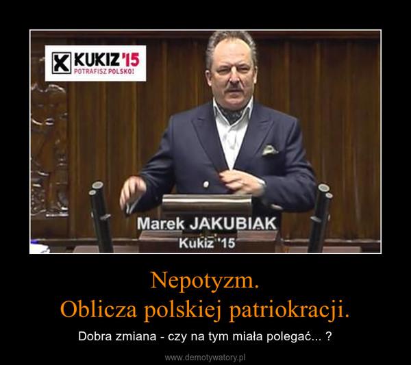 Nepotyzm.Oblicza polskiej patriokracji. – Dobra zmiana - czy na tym miała polegać... ?