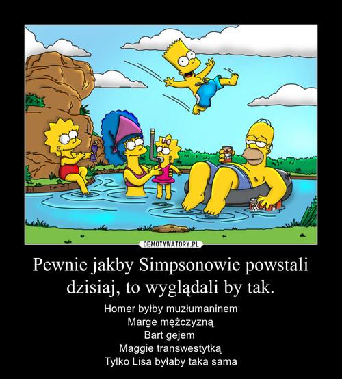 Pewnie jakby Simpsonowie powstali dzisiaj, to wyglądali by tak.