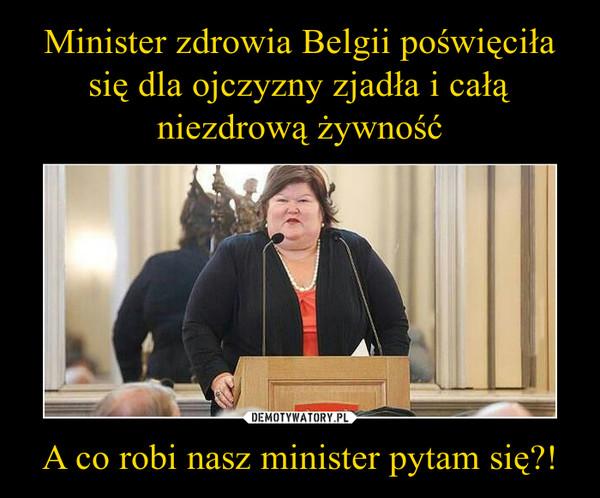 A co robi nasz minister pytam się?! –