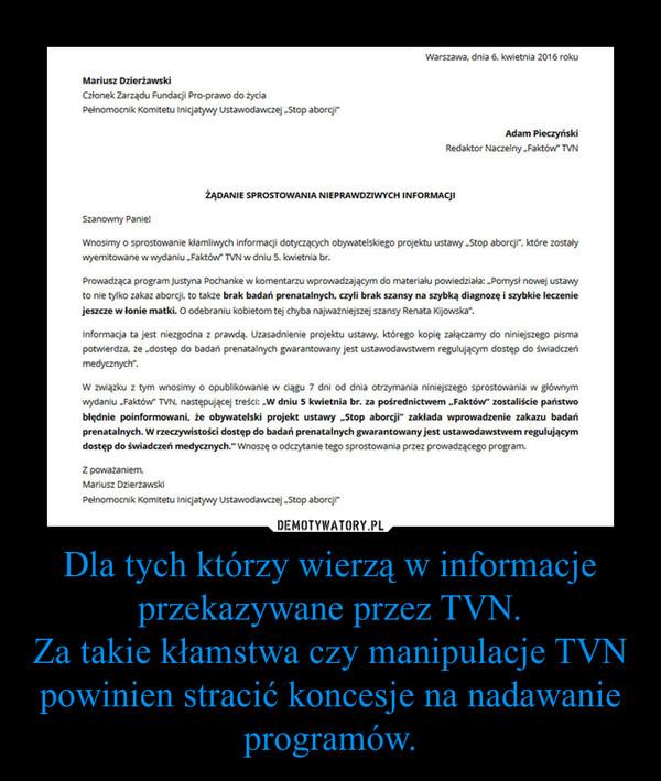 Dla tych którzy wierzą w informacje przekazywane przez TVN.Za takie kłamstwa czy manipulacje TVN powinien stracić koncesje na nadawanie programów. –