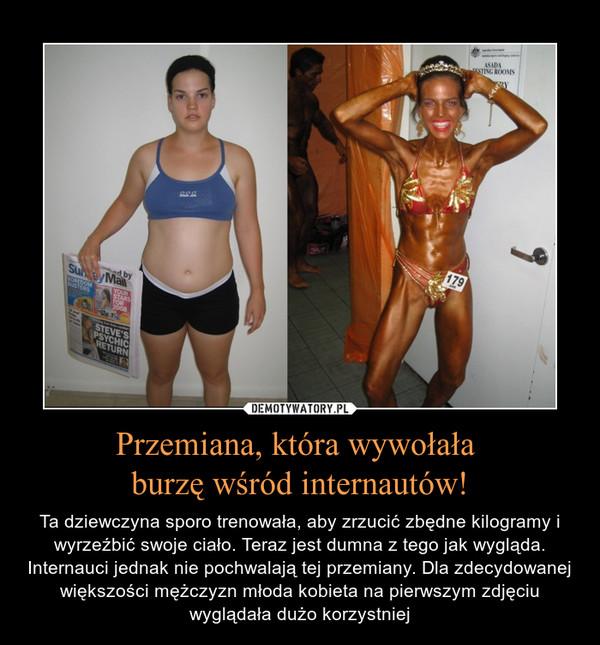 Przemiana, która wywołała burzę wśród internautów! – Ta dziewczyna sporo trenowała, aby zrzucić zbędne kilogramy i wyrzeźbić swoje ciało. Teraz jest dumna z tego jak wygląda. Internauci jednak nie pochwalają tej przemiany. Dla zdecydowanej większości mężczyzn młoda kobieta na pierwszym zdjęciu wyglądała dużo korzystniej