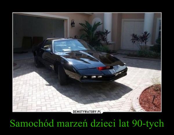 Samochód marzeń dzieci lat 90-tych –