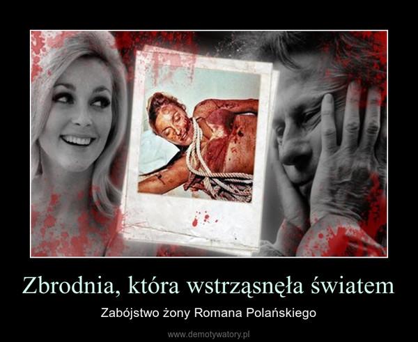 Zbrodnia, która wstrząsnęła światem – Zabójstwo żony Romana Polańskiego