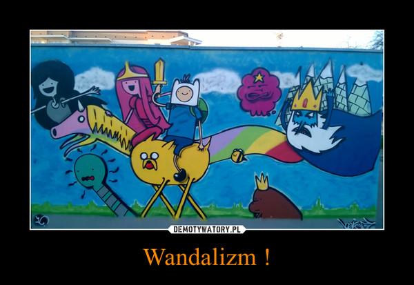 Wandalizm ! –