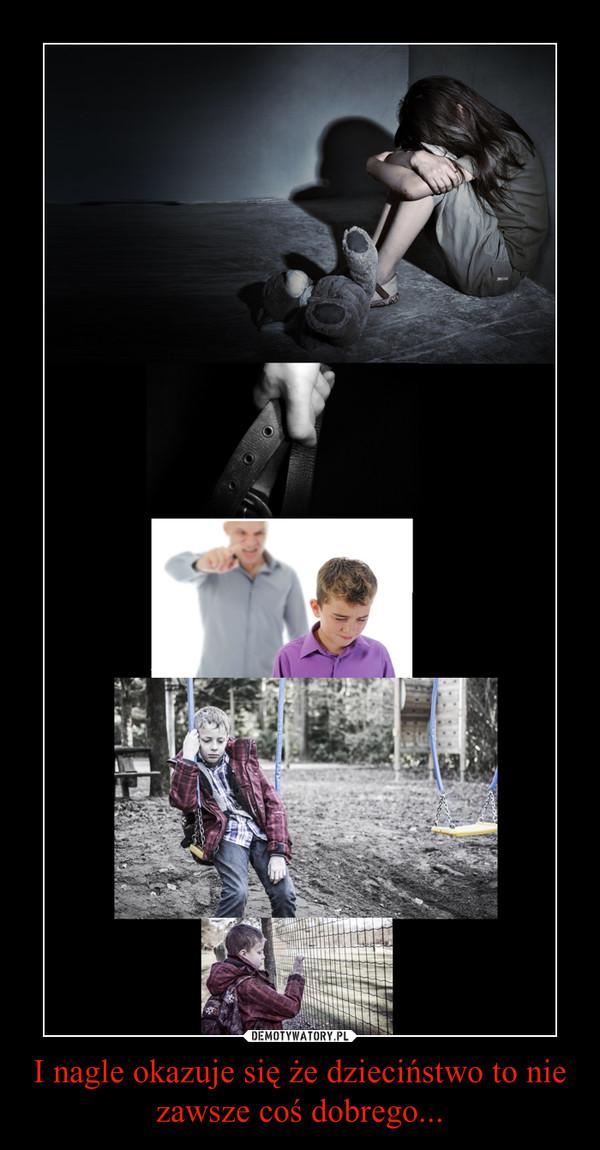 I nagle okazuje się że dzieciństwo to nie zawsze coś dobrego... –