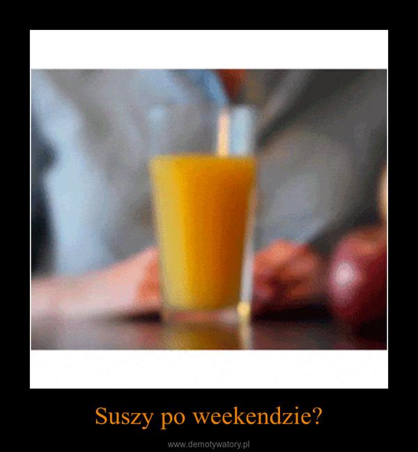 Suszy po weekendzie? –