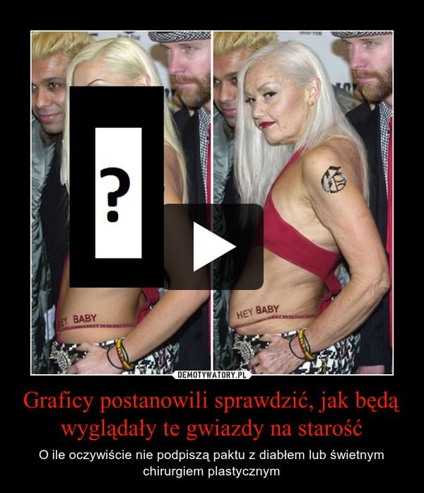 Graficy postanowili sprawdzić, jak będą wyglądały te gwiazdy na starość – O ile oczywiście nie podpiszą paktu z diabłem lub świetnym chirurgiem plastycznym